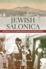 Jewish Salonica: Between the Ottoman Empire and Modern Greece (Stanford Studies in Jewish History and Culture) Cover Image