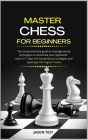 Master Chess for Beginners: The comprehensive guide to manage secret techniques to dominate your opponent. Learn in 7 days the fundamental strateg Cover Image