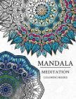 Mandala Meditation Coloring Book: Mandala Coloring Books for Relaxation, Meditation and Creativity Cover Image