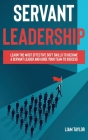 Servant Leadership: Learn the Most Effective Soft Skills to Become a Servant Leader and Guide Your Team to Success Cover Image