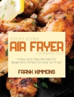 Instant Vortex Air Fryer Cookbook 2021: Crispy and Tasty Recipes for Beginners Perfect for your Air Fryer Cover Image