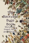 The Backyard Bugs Book: Storybook, Insect Facts, and Activities: A Book About Beetles, Butterflies, and Other Fascinating Insects Cover Image