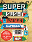 Super Sushi Ramen Express: One Family's Journey Through the Belly of Japan Cover Image