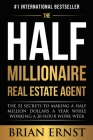 The Half Millionaire Real Estate Agent: The 52 Secrets to Making a Half Million Dollars a Year While Working a 20-Hour Work Week Cover Image