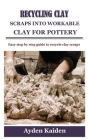 Recycling Clay Scraps Into Workable Clay for Pottery: Easy step by step guide to recycle clay scraps Cover Image