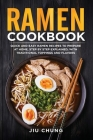Ramen Cookbook: 100 Quick and Easy Ramen Recipes to Prepare At Home, Step By Step Explained, with Traditional Toppings and Flavors Cover Image
