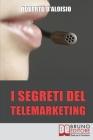 I segreti del Telemarketing: Strumenti e strategie segrete per un perfetto telemarketing Cover Image