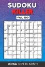 Juega con tu mente: SUDOKU KILLER Vol. 100: Colección de 100 diferentes Sudokus Killer para Adultos - Fáciles y Avanzados - Ideales para A Cover Image