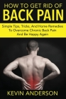 Back Pain: Simple Tips, Tricks, and Home Remedies to Overcome Chronic Back Pain and Be Happy Again Cover Image