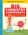 Big Chemistry Experiments for Little Kids: A First Science Book for Ages 3 to 5 Cover Image