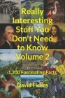 Really Interesting Stuff You Don't Need to Know Volume 2: 1,200 Fascinating Facts Cover Image
