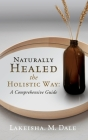 Naturally Healed the Holistic Way: A Comprehensive Guide Cover Image