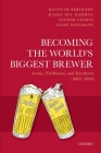 Becoming the World's Biggest Brewer: Artois, Piedboeuf, and Interbrew (1880-2000) Cover Image