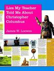 Lies My Teacher Told Me about Christopher Columbus: What Your History Books Got Wrong Cover Image