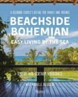 Beachside Bohemian: Easy Living By the Sea - A Designer Couple's Refuge for Family and Friends Cover Image