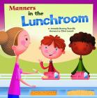 Manners in the Lunchroom (Way to Be!: Manners) Cover Image