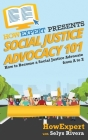 Social Justice Advocacy 101: How to Become a Social Justice Advocate From A to Z Cover Image