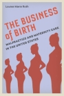 The Business of Birth: Malpractice and Maternity Care in the United States Cover Image