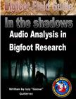 Bigfoot Field Guide - Audio Analysis in Bigfoot Research: Bigfoot Field Guide - Audio Analysis in Bigfoot Research Cover Image