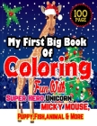 My First Big Book of Coloring: Fun With Super Hero, Unicorn, Micky Mouse, Puppy, FIsh animal And More-Age 4-12-100 Page Color WIth Fun Cover Image