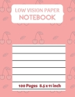 Low vision Paper notebook: Bold Line White Paper For Low Vision, great for Visually Impaired, student, writers, work, school, Seniors, Elderly Cover Image