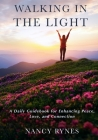 Walking in the Light: A Daily Guidebook for Enhancing Peace, Love, and Connection Cover Image