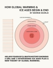 How Global Warming & Ice Ages Begin & End Cover Image