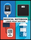 Medical Notebook Large Print Edition: Track Your Weight, Medications, Blood Pressure, and Blood Sugar Cover Image