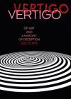Vertigo: Op Art and a History of Deception 1520 to 1970 Cover Image