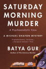 The Saturday Morning Murder: A Psychoanalytic Case (Michael Ohayon Series #1) Cover Image