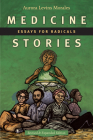 Medicine Stories: Essays for Radicals Cover Image