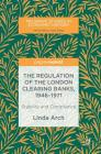 The Regulation of the London Clearing Banks, 1946-1971: Stability and Compliance (Palgrave Studies in Economic History) Cover Image