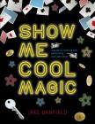 Show Me Cool Magic: A guide to creating and performing your own show Cover Image