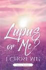 Lupus or Me?: I Chose Me! Cover Image