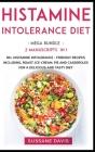 Histamine Intolerance Diet: MEGA BUNDLE - 2 Manuscripts in 1 - 80+ Histamine Intolerance - friendly recipes including roast, ice-cream, pie and ca Cover Image
