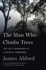The Man Who Climbs Trees: The Lofty Adventures of a Wildlife Cameraman Cover Image