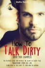 How To Talk Dirty: The Ultimate Guide That Reveals the Secrets of Dirty Talk. Transform Your Sex Life. Learn How to Talk Dirty to Your Ma Cover Image