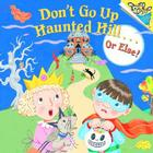 Don't Go Up Haunted Hill...or Else! Cover Image