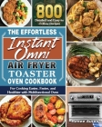 The Effortless Instant Omni Air Fryer Toaster Oven Cookbook Cover Image