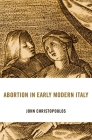 Abortion in Early Modern Italy (I Tatti Studies in Italian Renaissance History #25) Cover Image