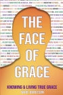 The Face of Grace: Knowing and Living True Grace Cover Image