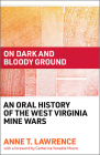 On Dark and Bloody Ground: An Oral History of the West Virginia Mine Wars Cover Image