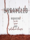 Unraveled: Managing Love, Sex and Relationships Cover Image