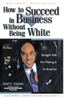 How to Succeed in Business Without Being White: Straight Talk on Making It in America Cover Image