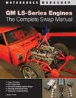 GM LS-Series Engines: The Complete Swap Manual (Motorbooks Workshop) Cover Image