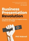 Business Presentation Revolution: The Bold New Way to Inspire Action, Online or on Stage Cover Image