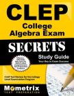 CLEP College Algebra Exam Secrets Study Guide: CLEP Test Review for the College Level Examination Program (Secrets (Mometrix)) Cover Image