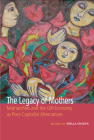 The Legacy of Mothers: Matriarchies and the Gift Economy as Post Capitalist Alternatives Cover Image