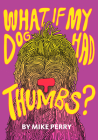 What If My Dog Had Thumbs? Cover Image