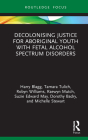 Decolonising Justice for Aboriginal youth with Fetal Alcohol Spectrum Disorders Cover Image
